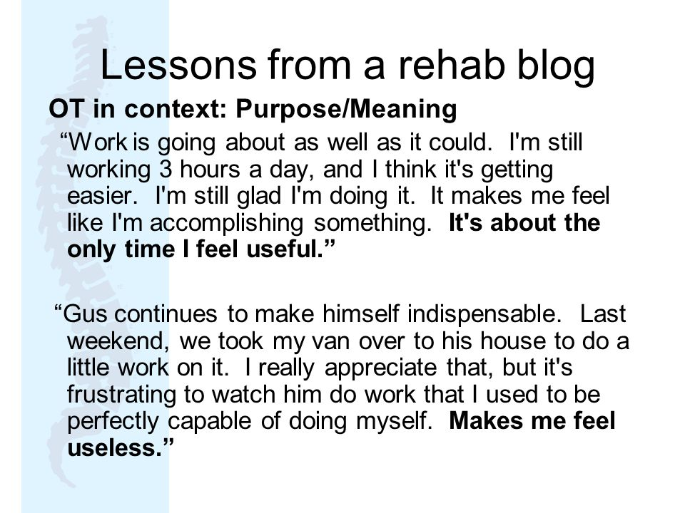 Lessons from a rehab blog OT in context: Purpose/Meaning Work is going about as well as it could.