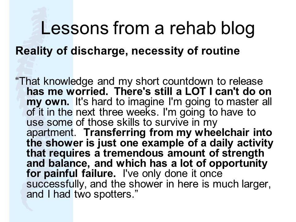 Lessons from a rehab blog Reality of discharge, necessity of routine That knowledge and my short countdown to release has me worried.