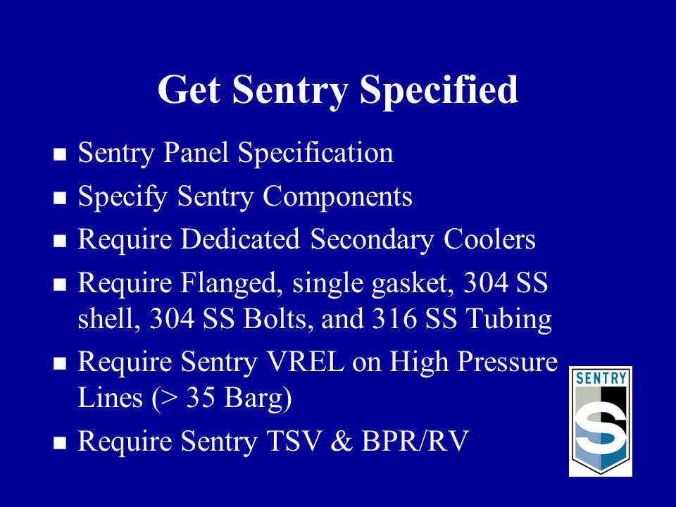 Get Sentry Specified n Sentry Panel Specification n Specify Sentry Components n Require Dedicated Secondary Coolers n Require Flanged, single gasket,