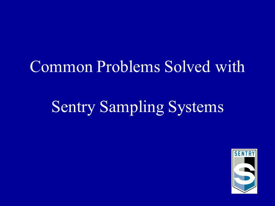 Sentry Sampling Systems Set the World Standard for Quality and Performance