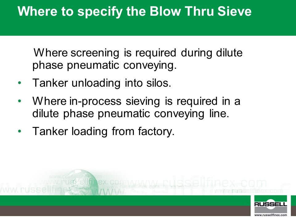 Where to specify the Blow Thru Sieve Where screening is required during dilute phase pneumatic conveying.