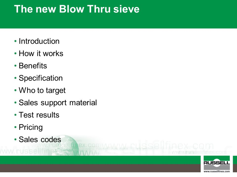 The new Blow Thru sieve Introduction How it works Benefits Specification Who to target Sales support material Test results Pricing Sales codes
