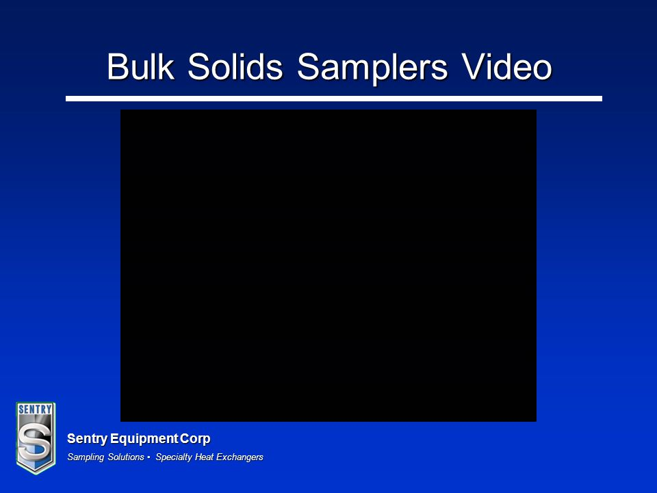 Sentry Equipment Corp Sampling Solutions Specialty Heat Exchangers Weld on or bolt on mounting adapters Used primarily for hoppers or bins Weld on Bolt on