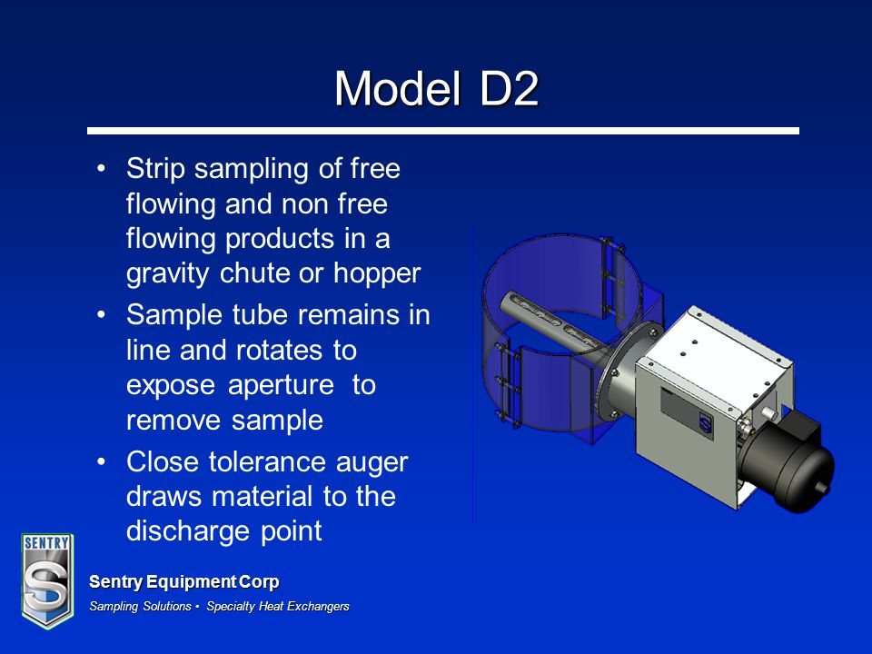 Sentry Equipment Corp Sampling Solutions Specialty Heat Exchangers Model D2 Strip sampling of free flowing and non free flowing products in a gravity