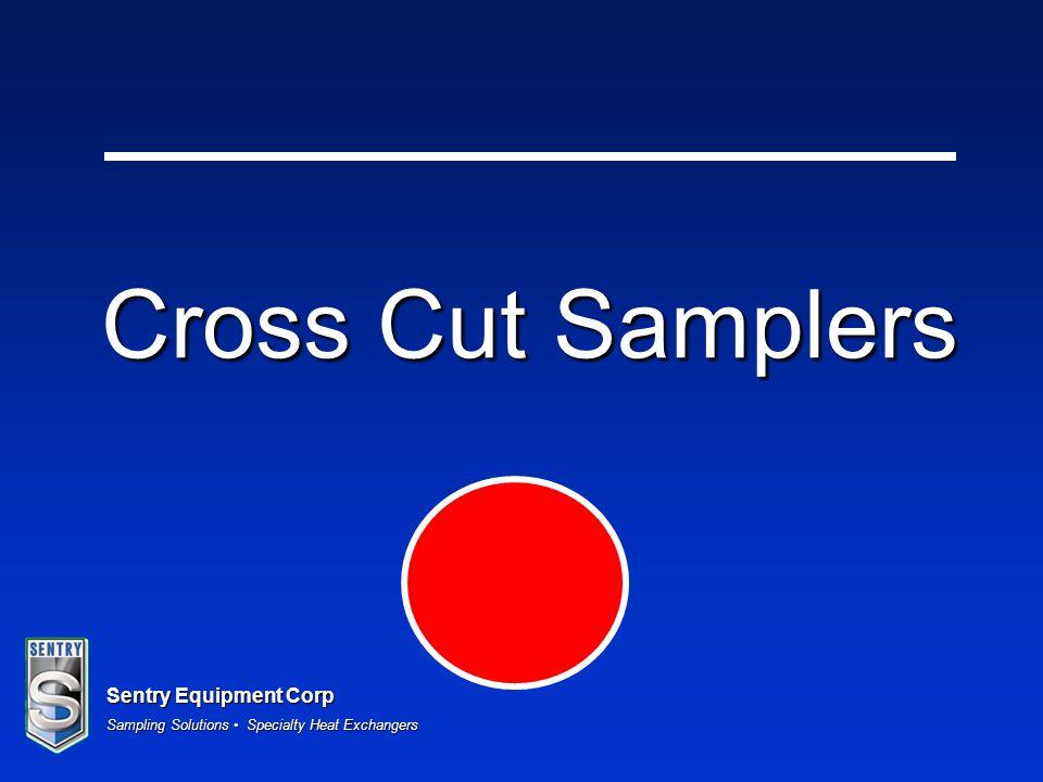 Sentry Equipment Corp Sampling Solutions Specialty Heat Exchangers Cross Cut Samplers