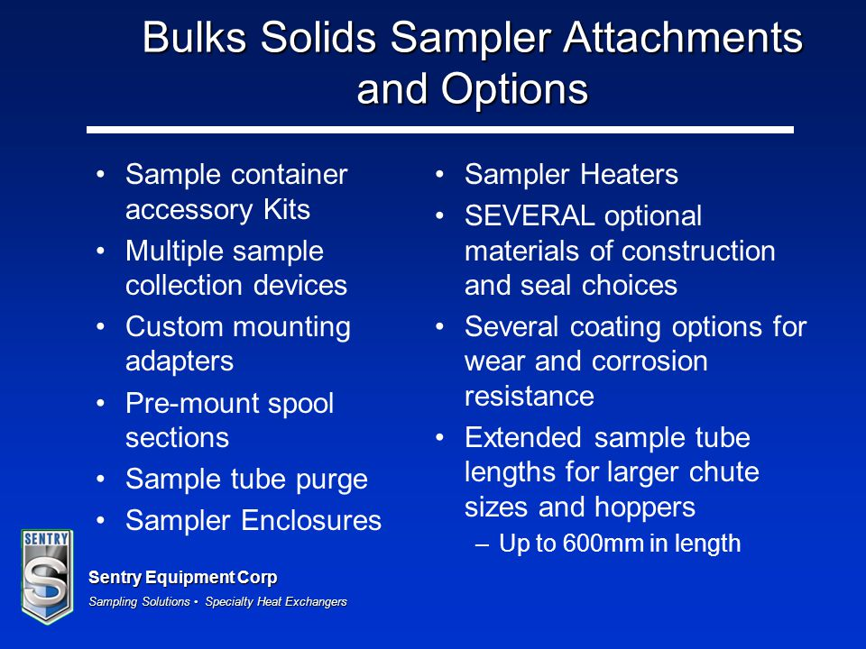 Sentry Equipment Corp Sampling Solutions Specialty Heat Exchangers Mounting Adapters Sentry manufactures several different types of mounting adapters that are used to connect the sampler to the process ISOLOK® and model B1 units connect via tri-clamp All other bulk solids units have a variety of adaptors suited for many installations