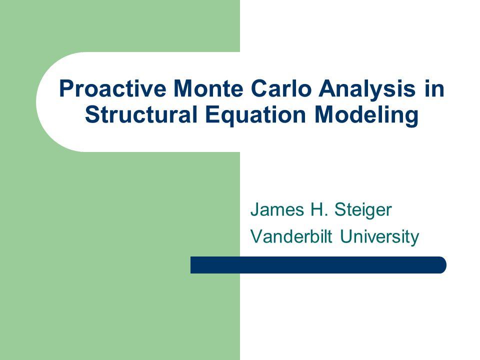 Proactive Monte Carlo Analysis in Structural Equation Modeling James H. Steiger Vanderbilt University
