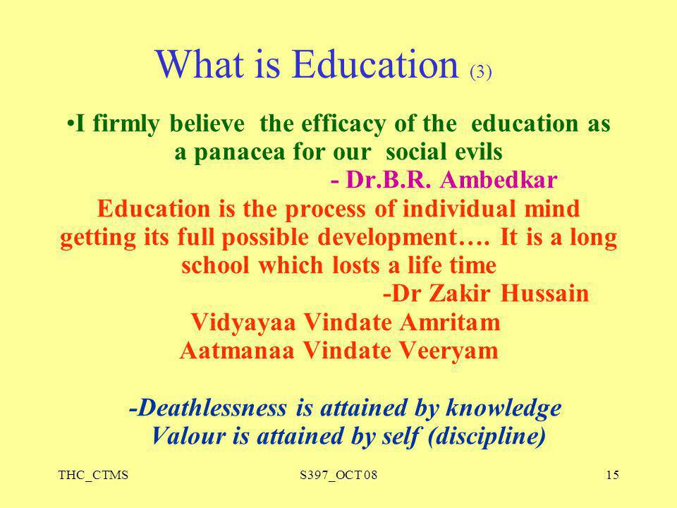 THC_CTMSS397_OCT 0815 I firmly believe the efficacy of the education as a panacea for our social evils - Dr.B.R. Ambedkar Education is the process of