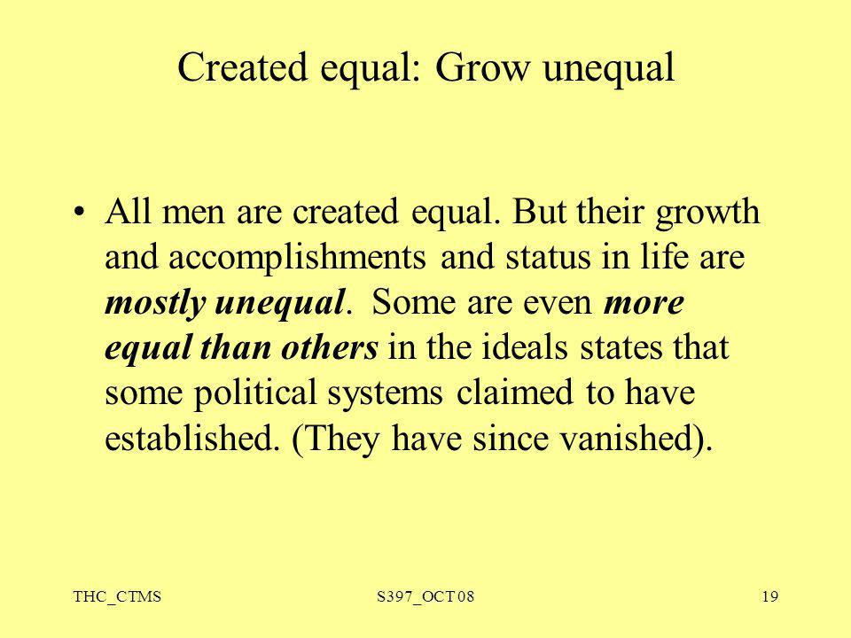 THC_CTMSS397_OCT 0819 All men are created equal. But their growth and accomplishments and status in life are mostly unequal. Some are even more equal