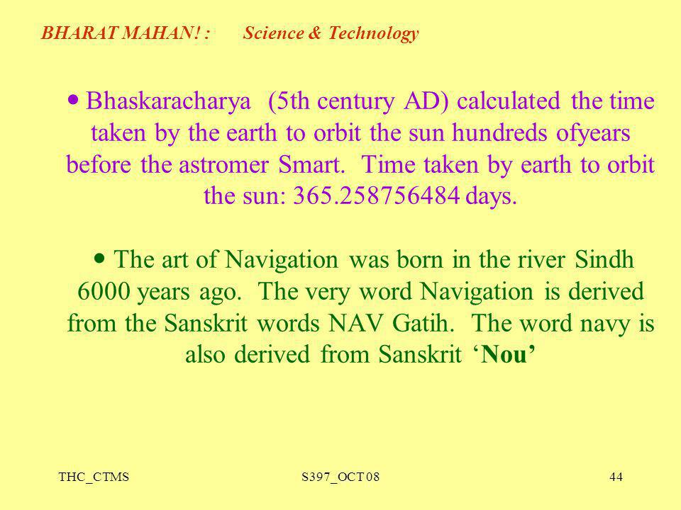 THC_CTMSS397_OCT 0844 Bhaskaracharya (5th century AD) calculated the time taken by the earth to orbit the sun hundreds ofyears before the astromer Sma