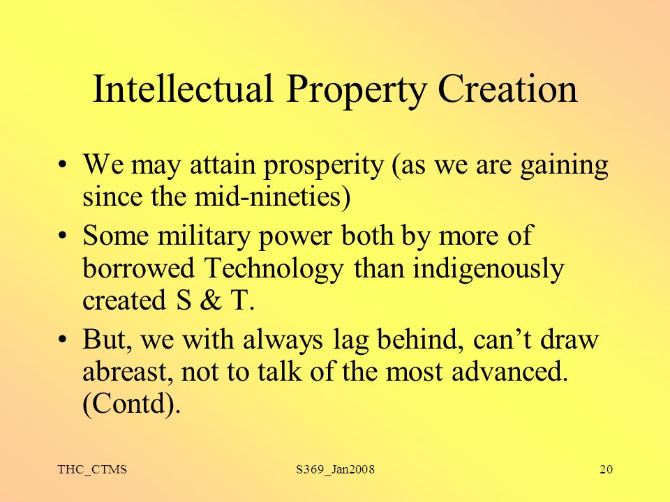 THC_CTMSS369_Jan200820 Intellectual Property Creation We may attain prosperity (as we are gaining since the mid-nineties) Some military power both by