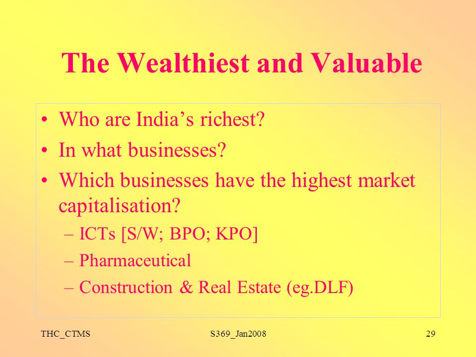 THC_CTMSS369_Jan200829 The Wealthiest and Valuable Who are India's richest? In what businesses? Which businesses have the highest market capitalisatio