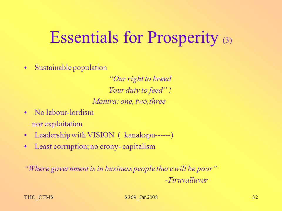 """THC_CTMSS369_Jan200832 Essentials for Prosperity (3) Sustainable population """"Our right to breed Your duty to feed"""" ! Mantra: one, two,three No labour-"""