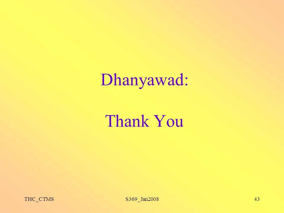 THC_CTMSS369_Jan200843 Dhanyawad: Thank You