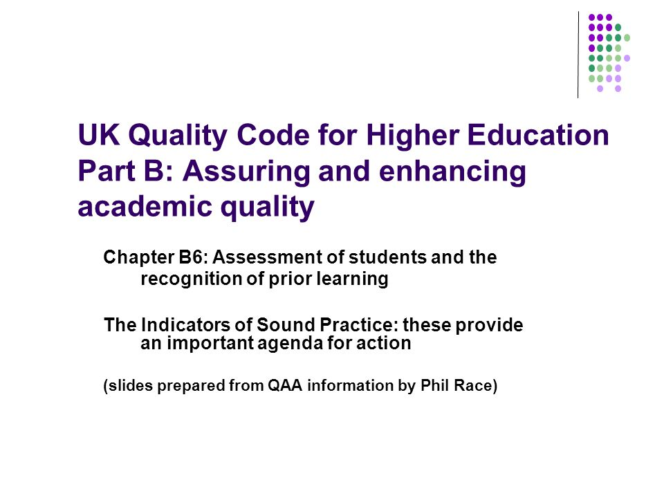UK Quality Code for Higher Education Part B: Assuring and enhancing academic quality Chapter B6: Assessment of students and the recognition of prior l