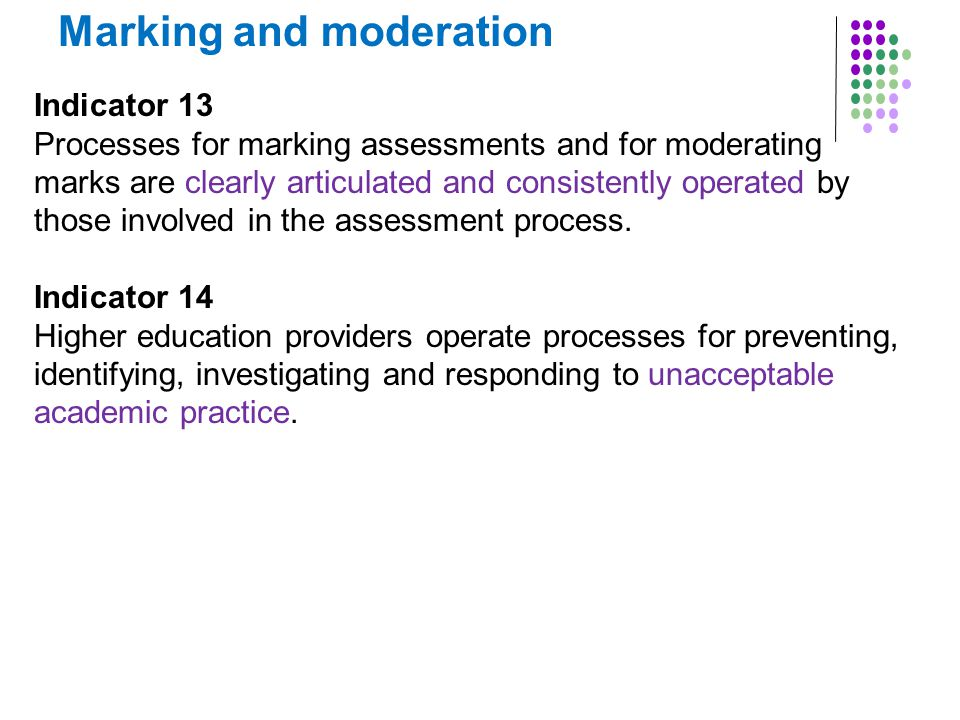 Marking and moderation Indicator 13 Processes for marking assessments and for moderating marks are clearly articulated and consistently operated by those involved in the assessment process.
