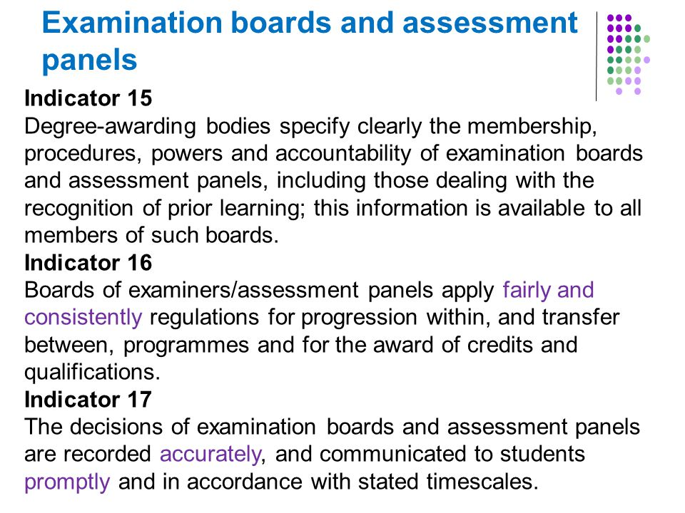Examination boards and assessment panels Indicator 15 Degree-awarding bodies specify clearly the membership, procedures, powers and accountability of