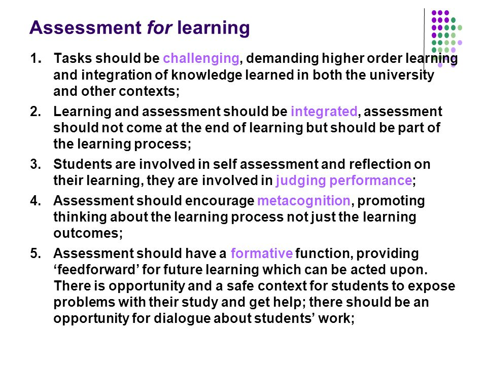 Assessment for learning 1. Tasks should be challenging, demanding higher order learning and integration of knowledge learned in both the university an