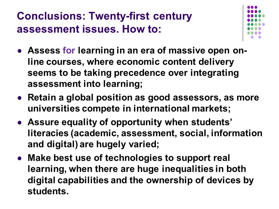 Conclusions: Twenty-first century assessment issues. How to: Assess for learning in an era of massive open on- line courses, where economic content de