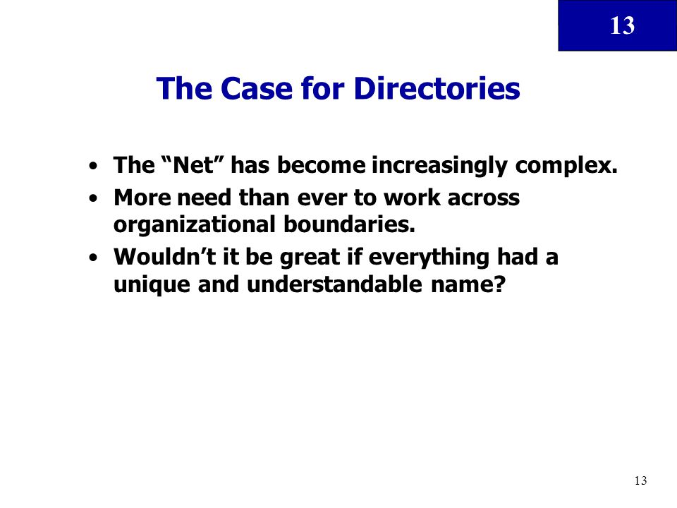"13 The Case for Directories The ""Net"" has become increasingly complex. More need than ever to work across organizational boundaries. Wouldn't it be gr"