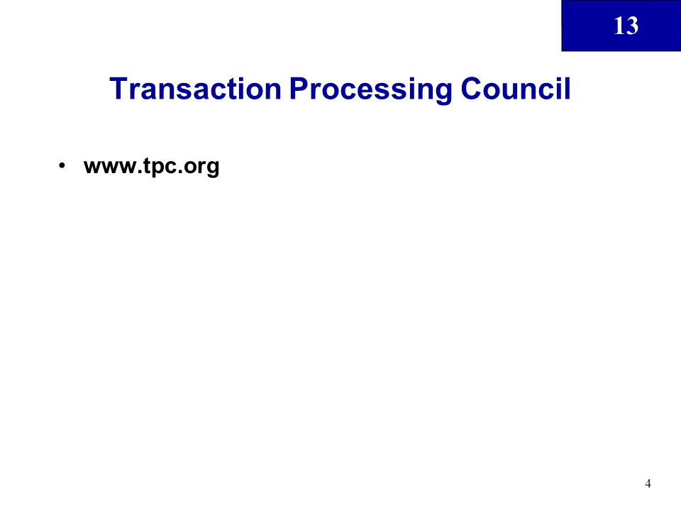 13 4 Transaction Processing Council www.tpc.org
