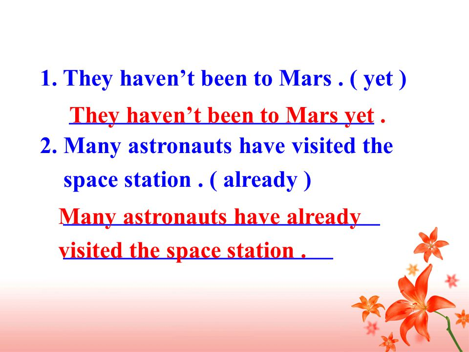 1. They haven't been to Mars. ( yet ) __________________________ 2.