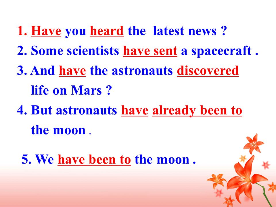 1.Have you heard the latest news . 2. Some scientists have sent a spacecraft.