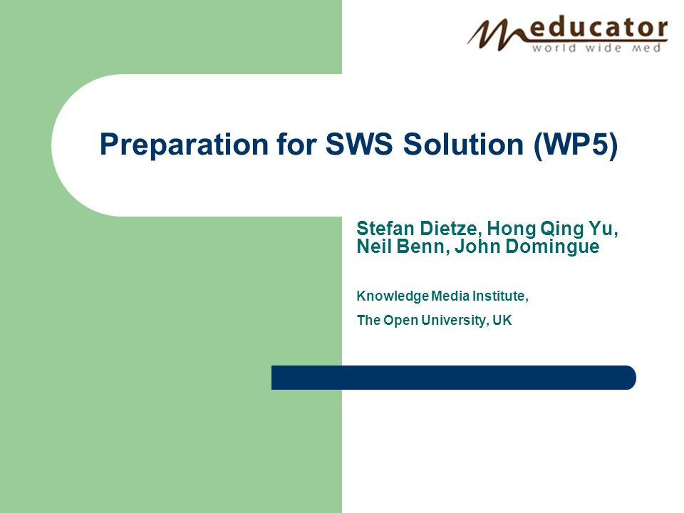 Stefan Dietze, Hong Qing Yu, Neil Benn, John Domingue Knowledge Media Institute, The Open University, UK Preparation for SWS Solution (WP5)