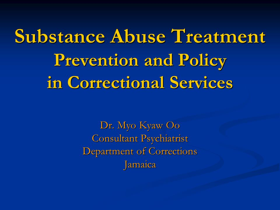 Substance Abuse Treatment Prevention and Policy in Correctional Services Dr.