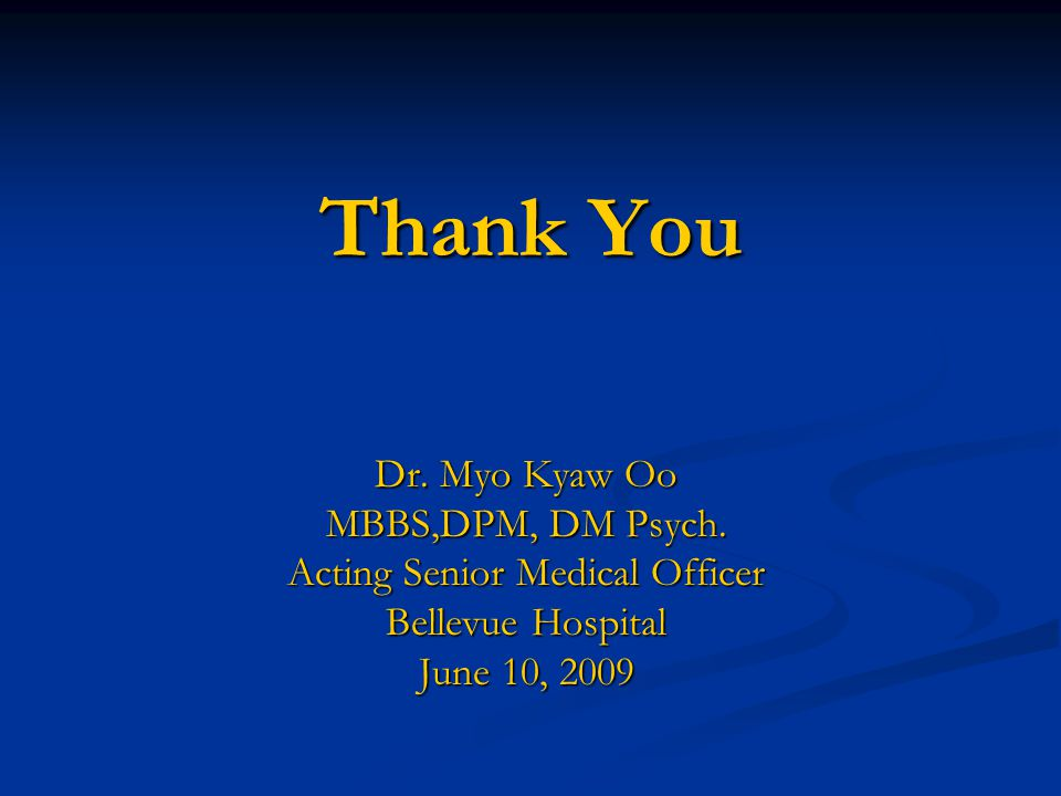 Thank You Dr. Myo Kyaw Oo MBBS,DPM, DM Psych.