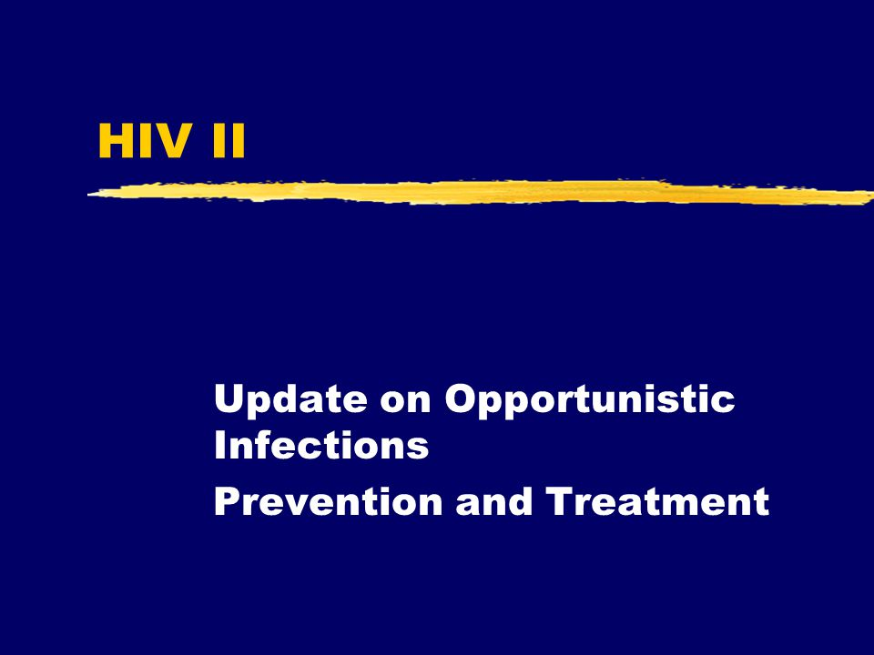 HIV II Update on Opportunistic Infections Prevention and Treatment