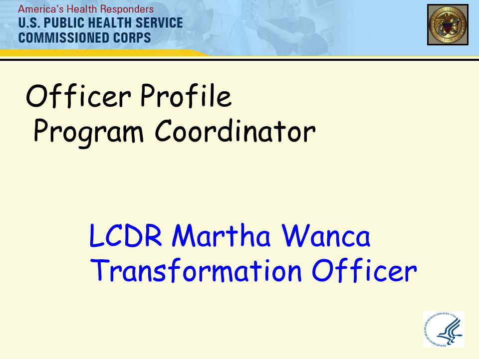 Officer Profile Program Coordinator LCDR Martha Wanca Transformation Officer