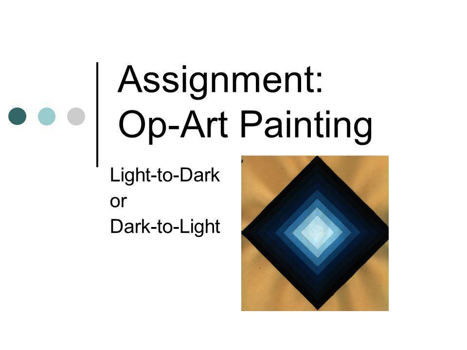 Assignment: Op-Art Painting Light-to-Dark or Dark-to-Light