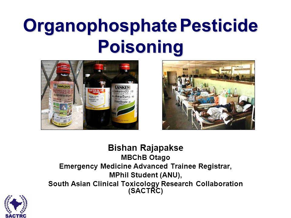 Dr Bishan Rajapakse - South Asian Clinical Toxicology Research Collaboration Organophosphate Pesticide Poisoning Bishan Rajapakse MBChB Otago Emergenc