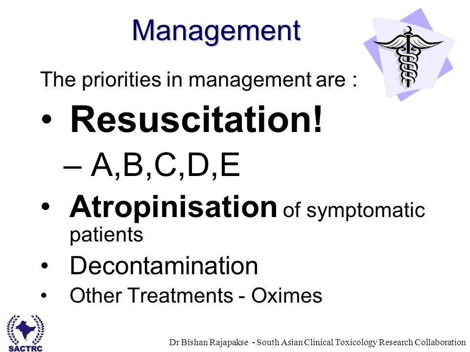 Management The priorities in management are : Resuscitation.