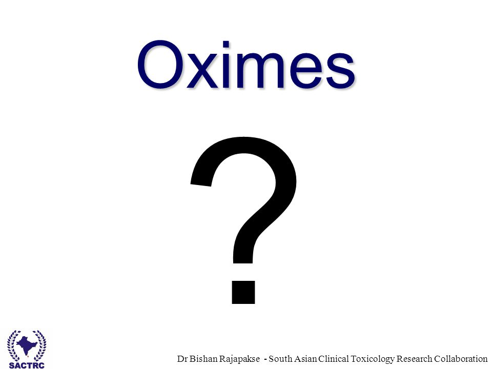Dr Bishan Rajapakse - South Asian Clinical Toxicology Research Collaboration Oximes ?
