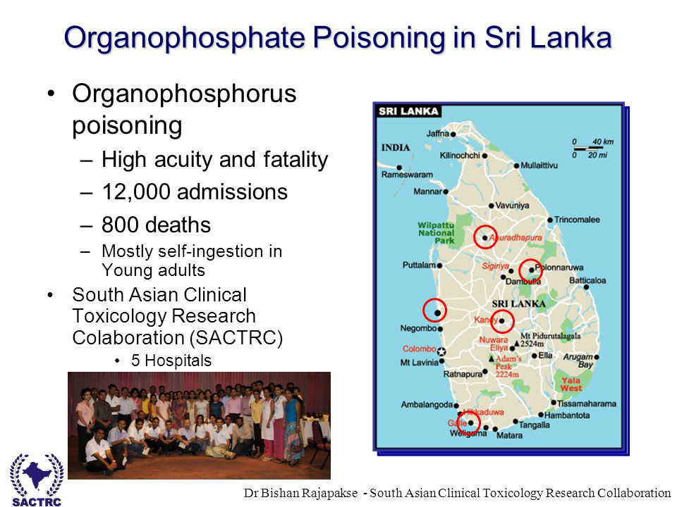 Dr Bishan Rajapakse - South Asian Clinical Toxicology Research Collaboration Organophosphate Poisoning in Sri Lanka Organophosphorus poisoning –High a