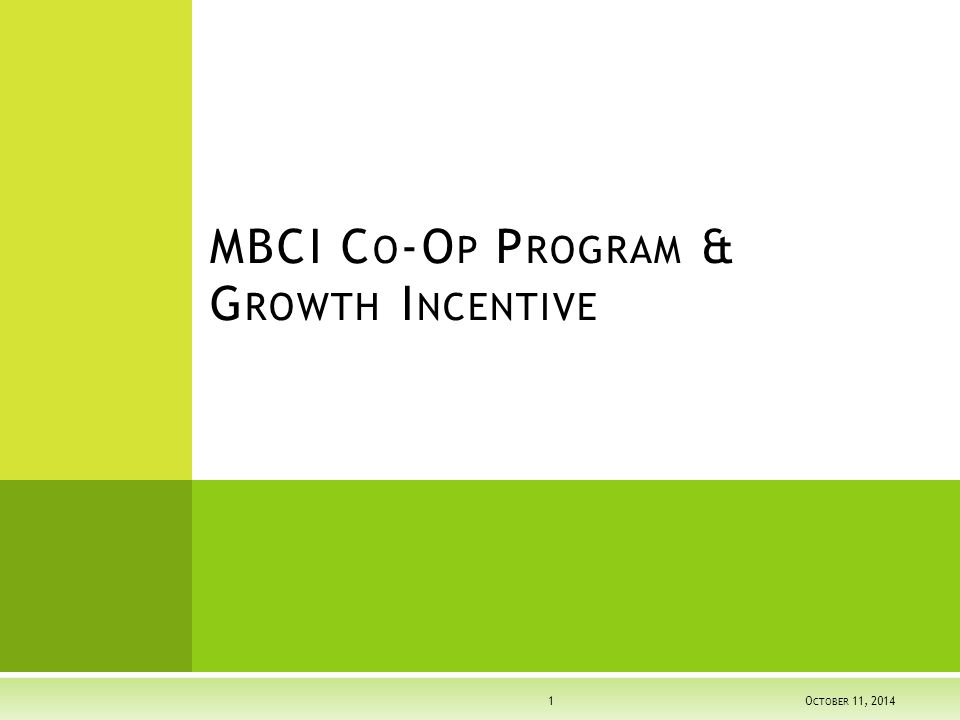 MBCI C O -O P P ROGRAM & G ROWTH I NCENTIVE OCTOBER 11, 2014 OCTOBER 11, 2014 OCTOBER 11, 20141