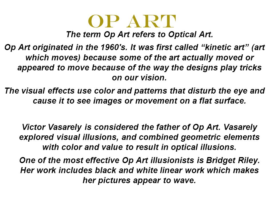 Op Art The term Op Art refers to Optical Art. Op Art originated in the 1960 s.