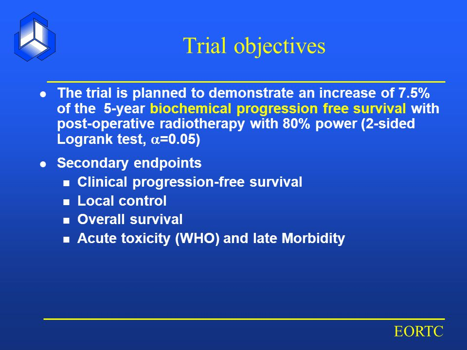 EORTC Trial objectives The trial is planned to demonstrate an increase of 7.5% of the 5-year biochemical progression free survival with post-operative