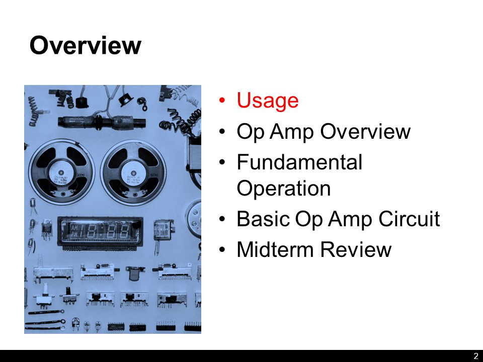Overview Usage Op Amp Overview Fundamental Operation Basic Op Amp Circuit Midterm Review 2