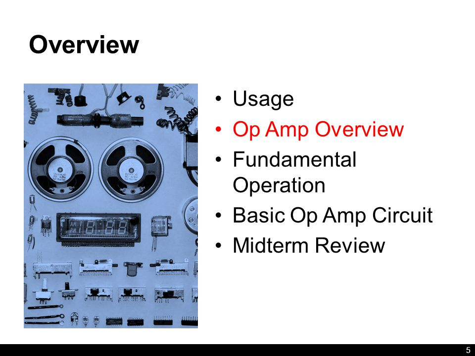 Overview Usage Op Amp Overview Fundamental Operation Basic Op Amp Circuit Midterm Review 5