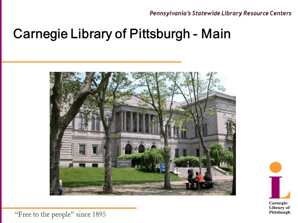 Free to the people since 1895 Pennsylvania's Statewide Library Resource Centers CLP – Main Collection Strengths  Heritage Collection – 1895 Andrew Carnegie influences: Science & Technology – industrial development Architecture and decorative arts (Bernd Collection) Local History and Genealogy U S Government Documents and Patents Oliver Room Special Collections  Regional Resource Center Designation – 1961 Science, Technology, Business  Statewide Resource Center – 2001-date E-reference and digital presence CLP Web content, resource databases, permanent digital content