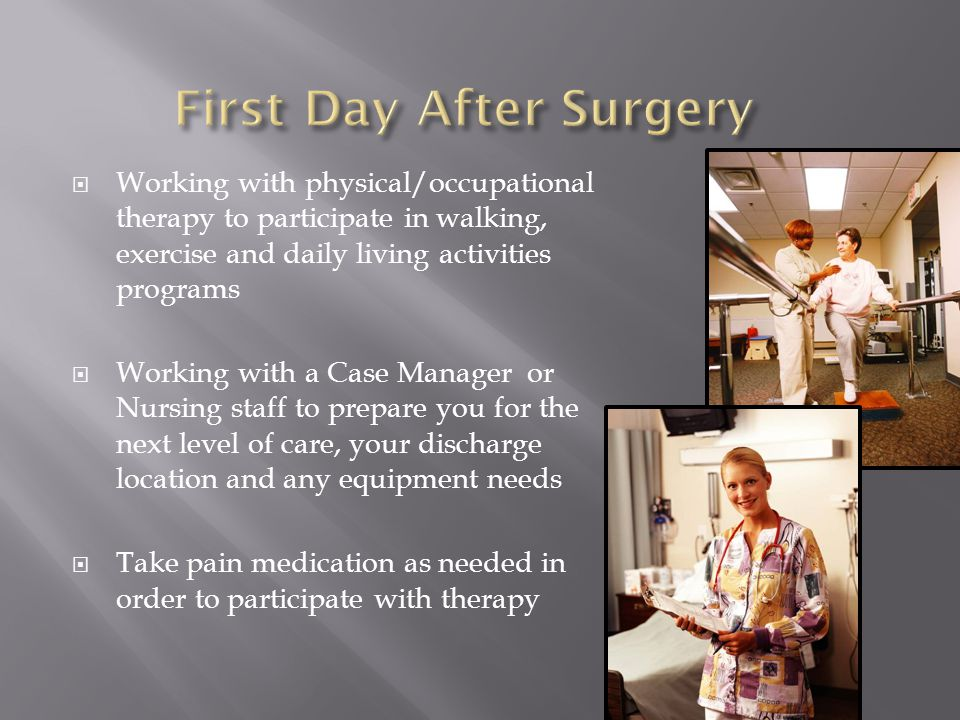  Working with physical/occupational therapy to participate in walking, exercise and daily living activities programs  Working with a Case Manager or Nursing staff to prepare you for the next level of care, your discharge location and any equipment needs  Take pain medication as needed in order to participate with therapy