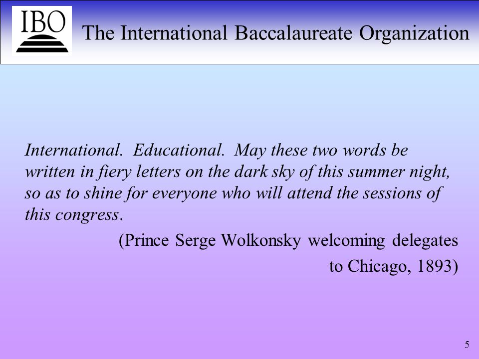 The International Baccalaureate Organization 5 International.