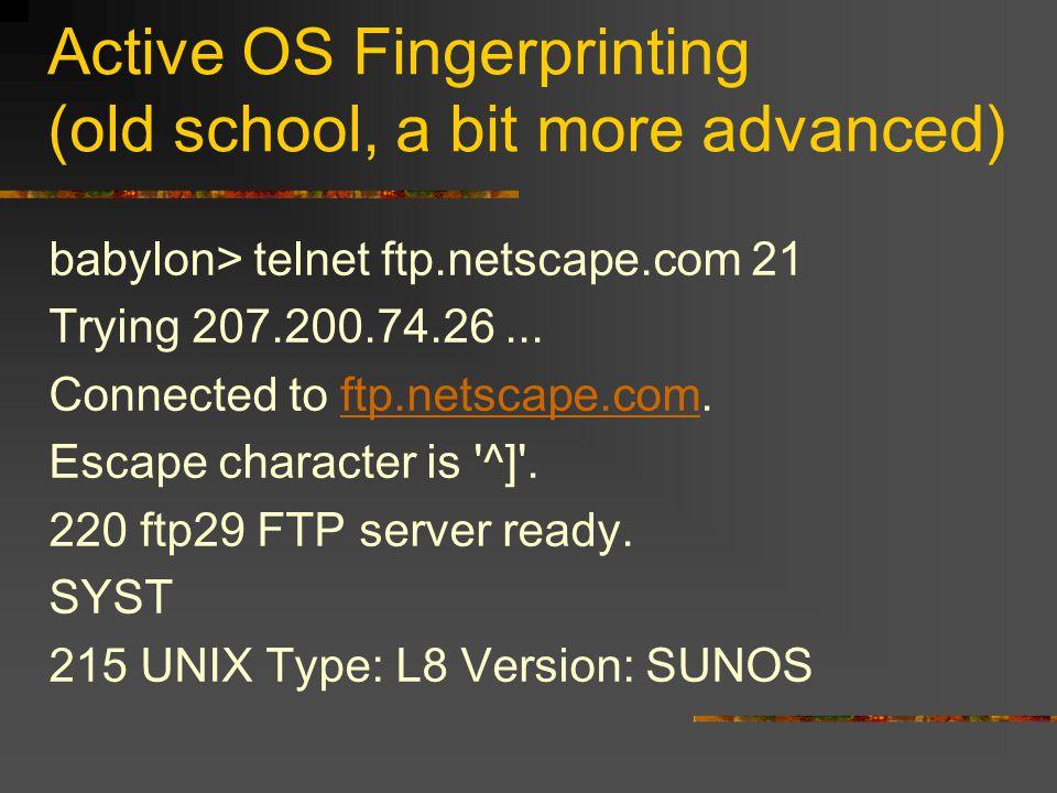 Active OS Fingerprinting (old school, a bit more advanced) babylon> telnet ftp.netscape.com 21 Trying 207.200.74.26...