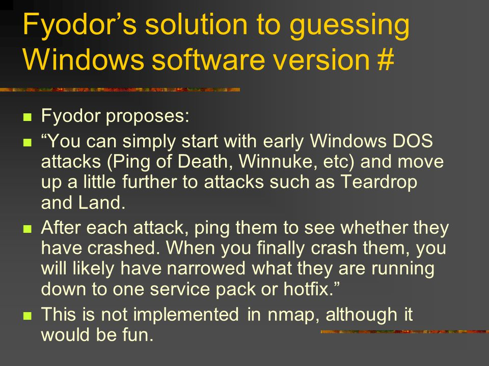 """Fyodor's solution to guessing Windows software version # Fyodor proposes: """"You can simply start with early Windows DOS attacks (Ping of Death, Winnuke"""