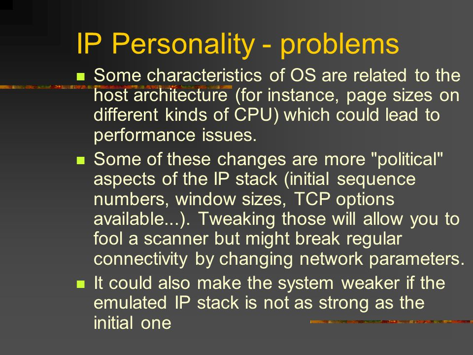 IP Personality - problems Some characteristics of OS are related to the host architecture (for instance, page sizes on different kinds of CPU) which c