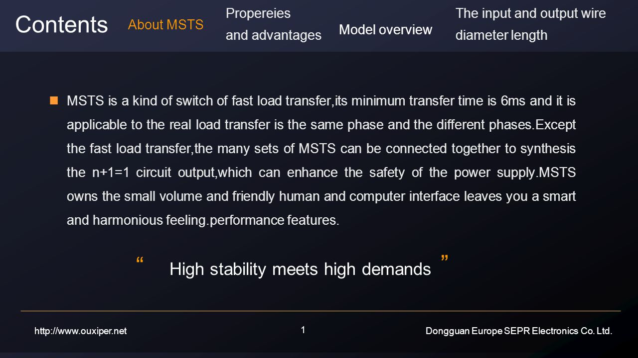 MSTS is a kind of switch of fast load transfer,its minimum transfer time is 6ms and it is applicable to the real load transfer is the same phase and the different phases.Except the fast load transfer,the many sets of MSTS can be connected together to synthesis the n+1=1 circuit output,which can enhance the safety of the power supply.MSTS owns the small volume and friendly human and computer interface leaves you a smart and harmonious feeling.performance features.