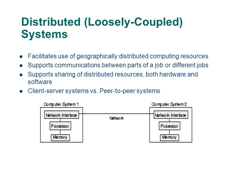 Distributed (Loosely-Coupled) Systems Facilitates use of geographically distributed computing resources Supports communications between parts of a job